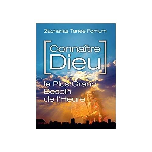 Connaître Dieu Le Plus Grand Besoin de l'Heure - Zacharias Tanee Fomum