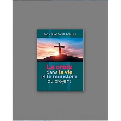 La Croix Dans La Vie Et Le Ministère Du Croyant - Zacharias Tanee Fomum