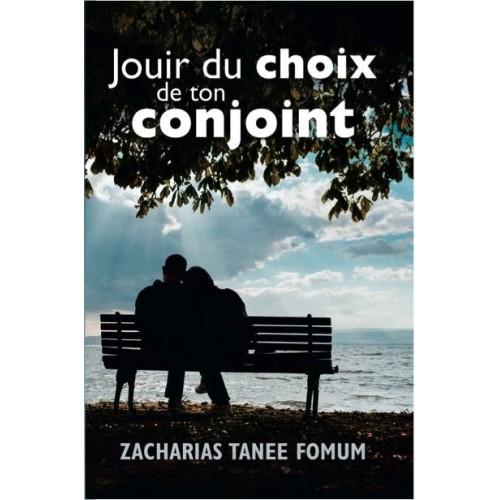 Jouir Du Choix De Ton Conjoint - Zacharias Tanee Fomum